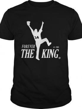 Forever the King est 2005 shirt