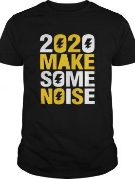 2020 Make Some Noise shirt