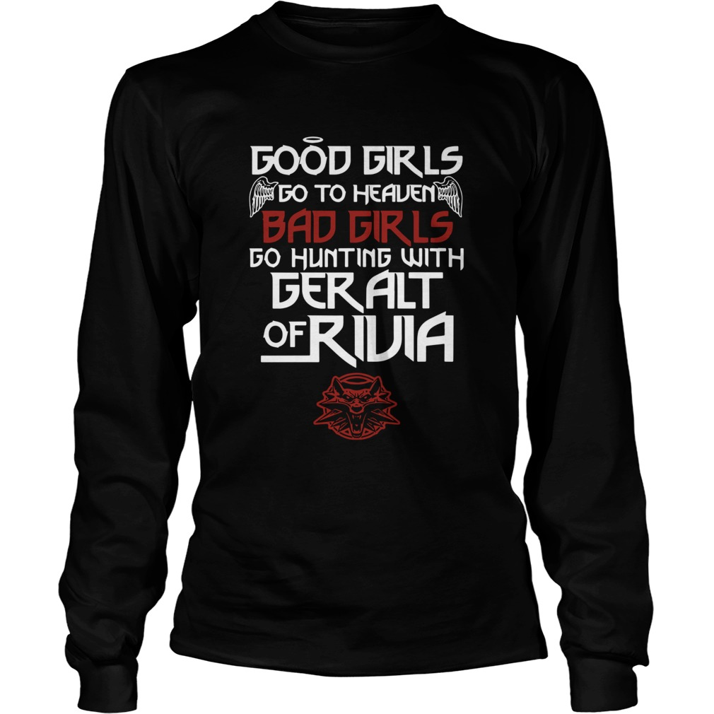 Good Girls Go To Heaven Bad Girls Go Hunting With Geralt Of Rivia LongSleeve