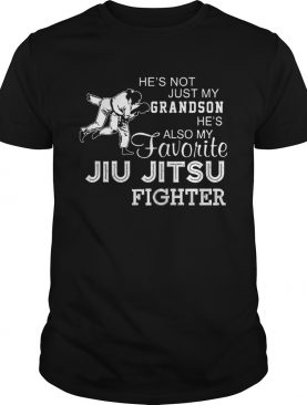 Hes Not Just My Grandson Hes Also My Favorite Jiu Jitsu Fighter shirt
