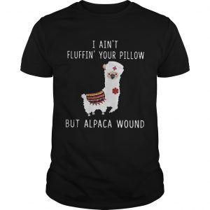 I Aint Fluffin Your Pillow But Alpaca Wound shirt