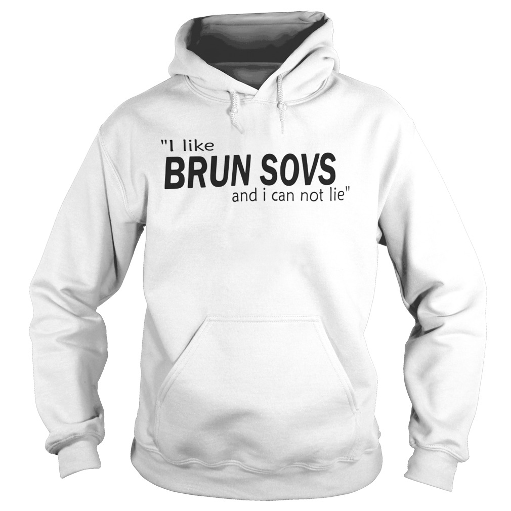 I Like Brun Sovs And I Can Not Lie Hoodie