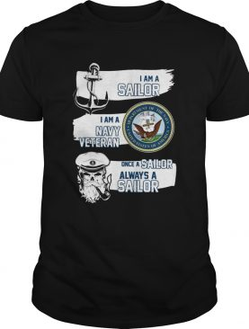 I am a Sailor I am a Navy Veteran Once A Sailor Always a Sailor shirt