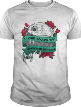 I love you to the death star and back Valentines day shirt