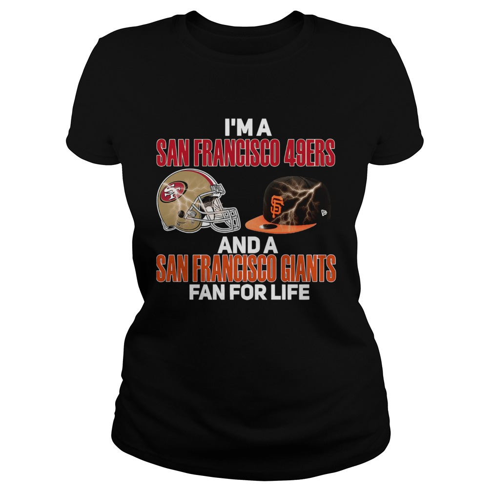 Im a San Francisco 49Ers and a San Francisco Giants fan for life Classic Ladies