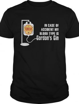 In Case Of Accident My Blood Type Is Gordons Gin shirt