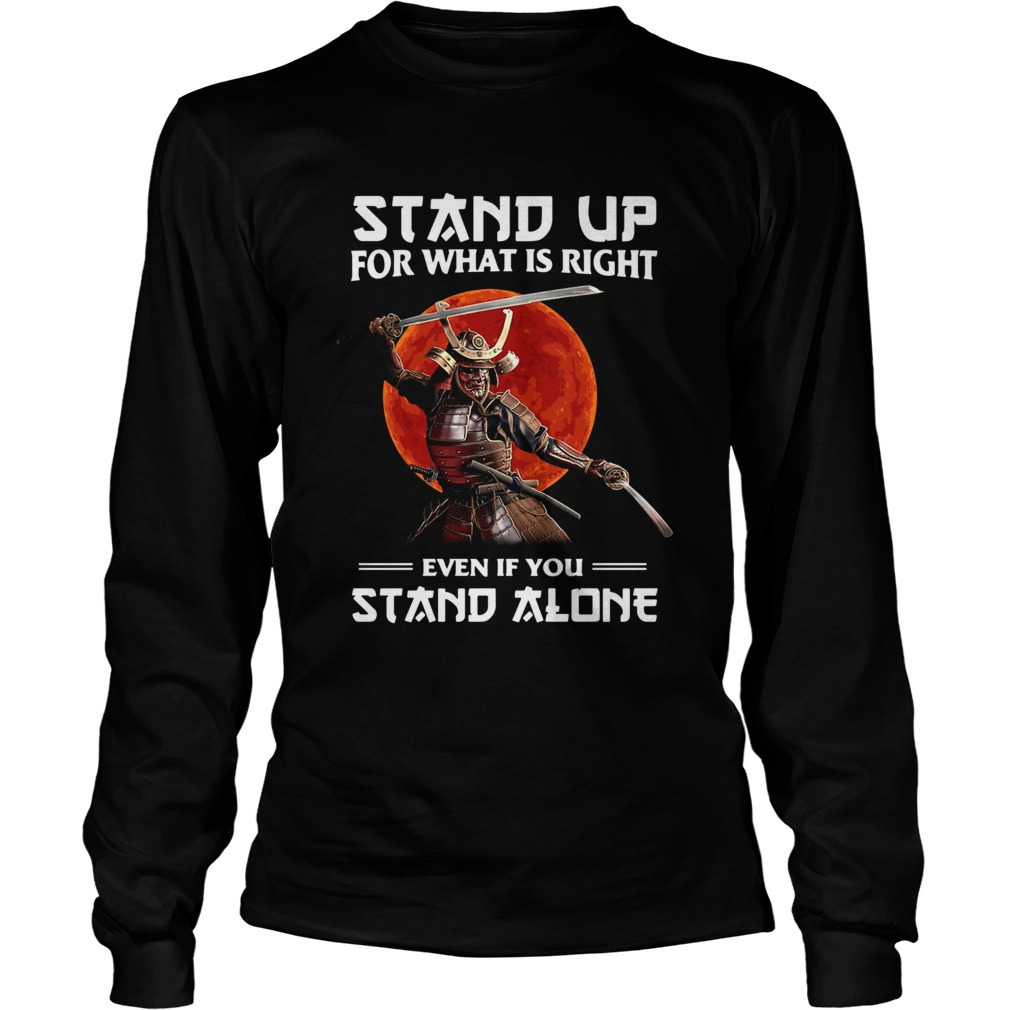 Samurai Stand Up For What Is Right Even If You Stand Alone LongSleeve