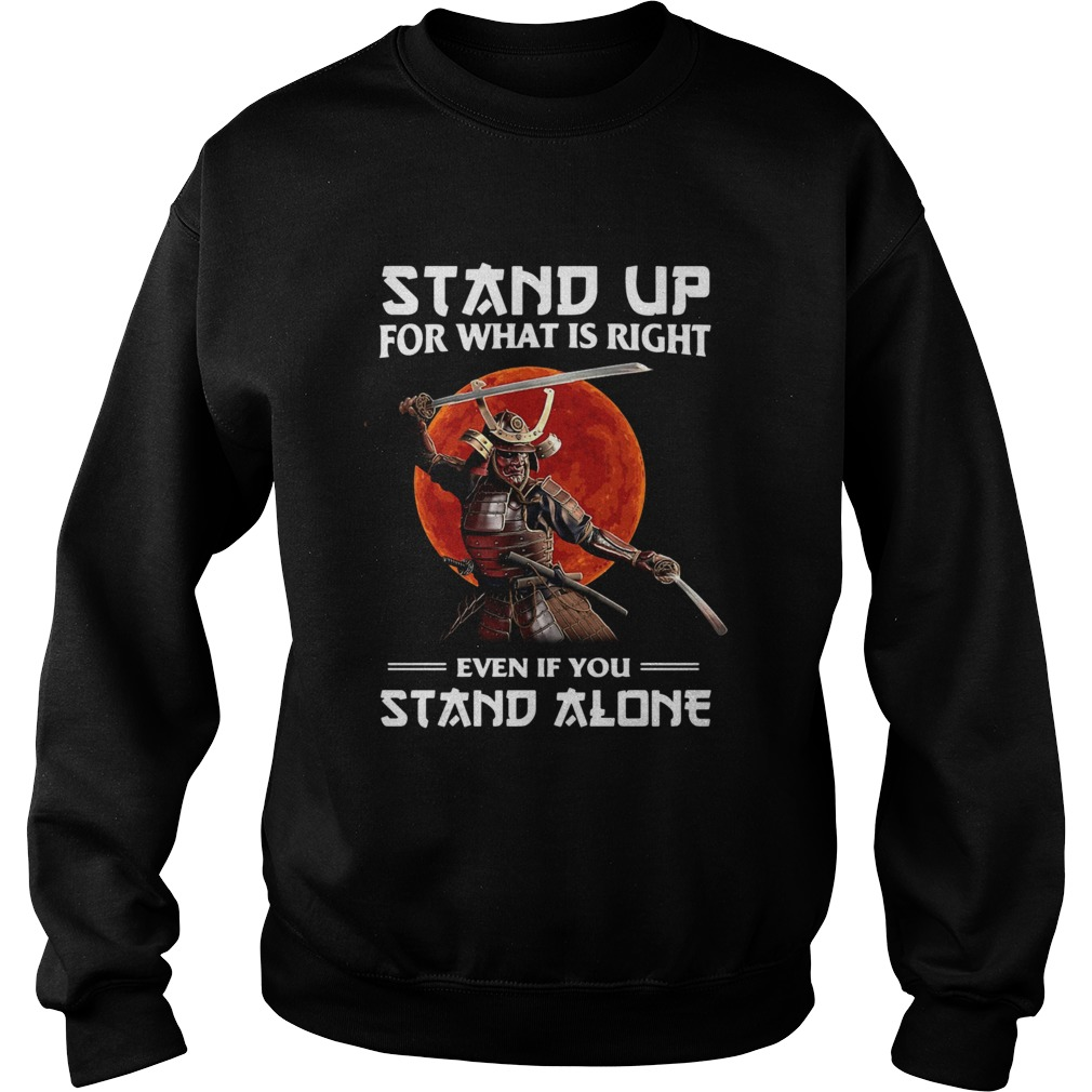 Samurai Stand Up For What Is Right Even If You Stand Alone Sweatshirt