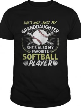 Shes Not Just My Grandaughter Shes Also My Favorite Softball Player shirt