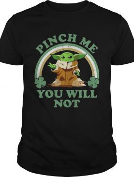 St Patricks Day Baby Yoda Pinch Me You Will Not shirt