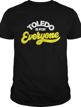 Toledo Is For Everyone shirt