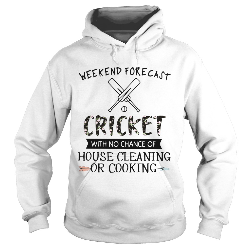 Weekend Forecast Cricket With No Chance Of House Cleaning Or Cooking Hoodie