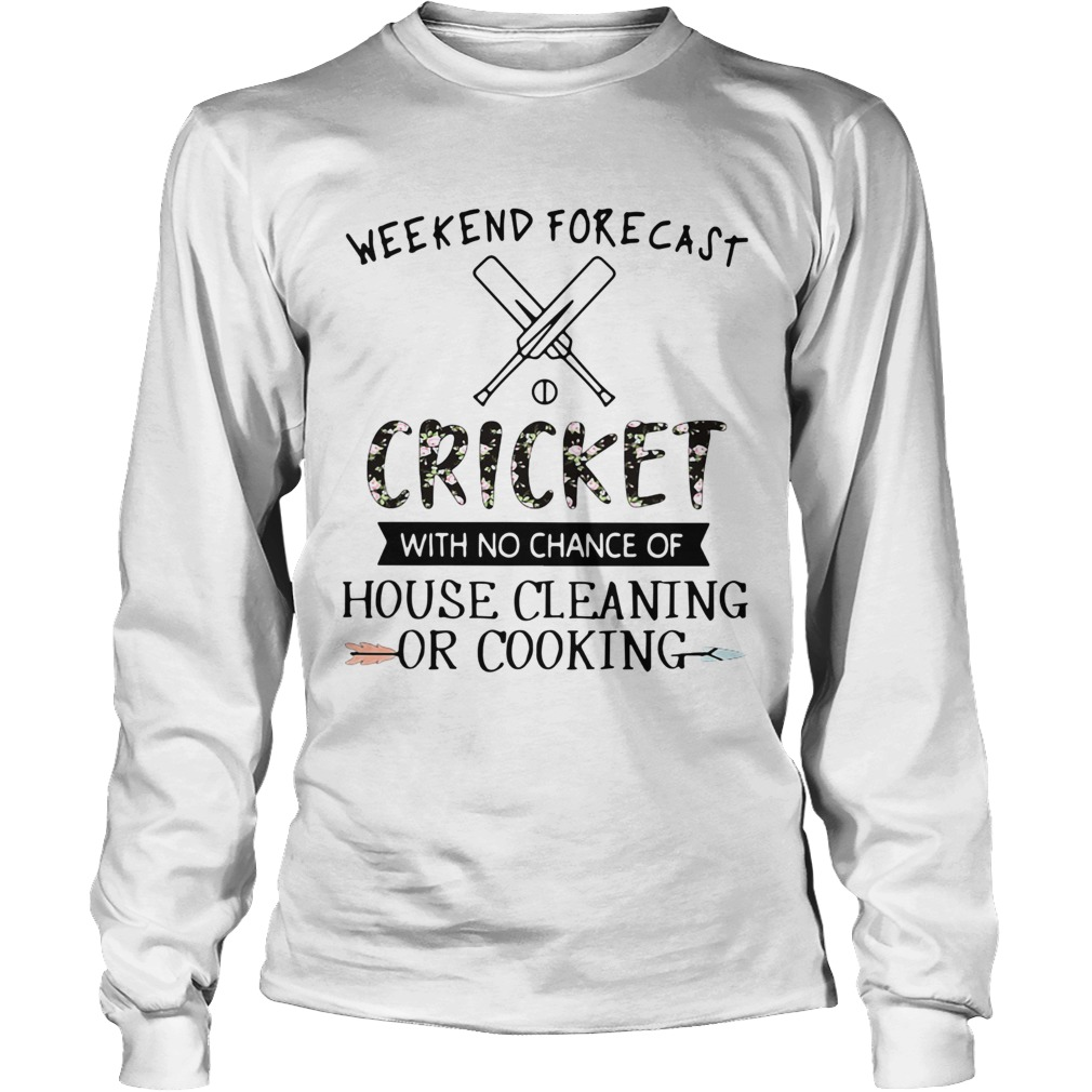Weekend Forecast Cricket With No Chance Of House Cleaning Or Cooking LongSleeve