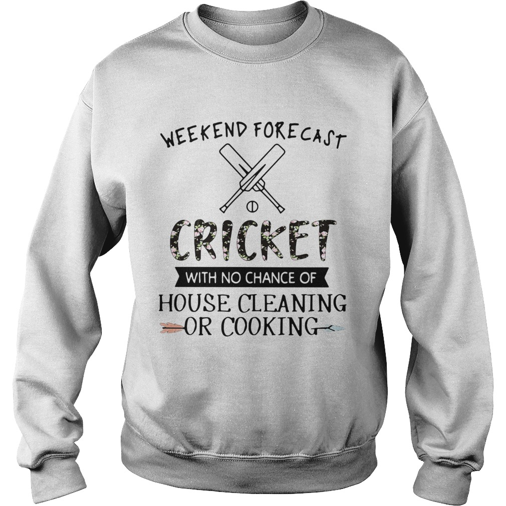 Weekend Forecast Cricket With No Chance Of House Cleaning Or Cooking Sweatshirt
