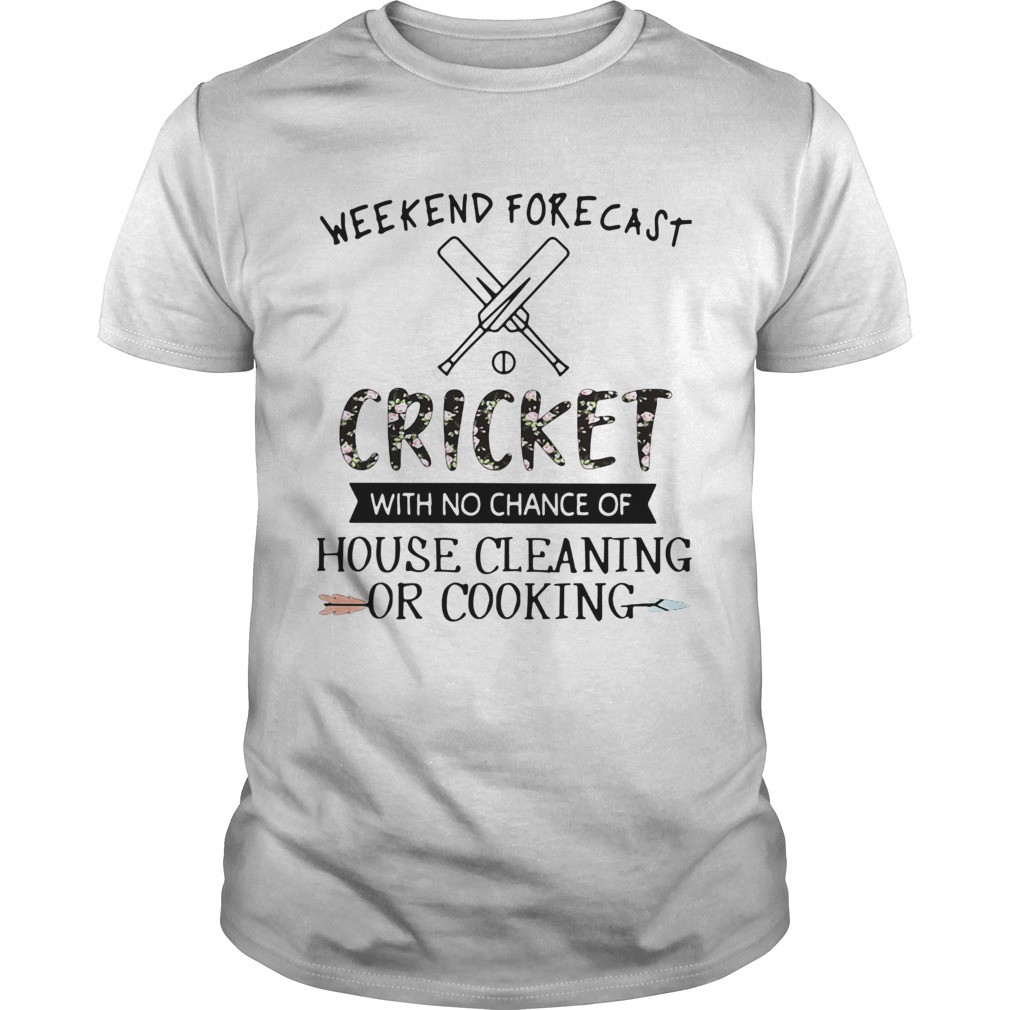 Weekend Forecast Cricket With No Chance Of House Cleaning Or Cooking Unisex