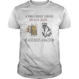 A man cannot survive on beer alone he also needs a raccoon shirt