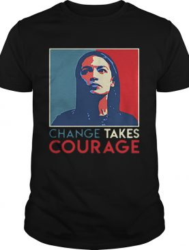 Alexandria Ocasio Cortez Change Takes Courage 2020 AOC Art shirt