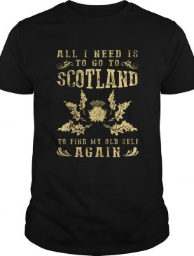 All I need is to go to scotland to find my old self again shirt