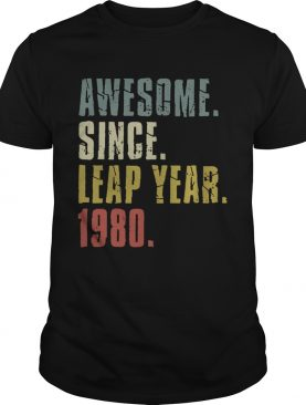 Awesome Since Leap Year 1980 shirt
