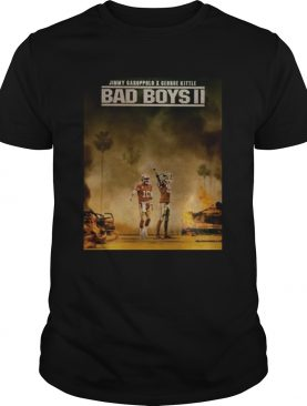 Bad Boys 2 Jimmy Garoppolo vs George Kittle shirt