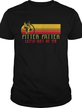 Becgie Pitter Patter Lets get at er shirt