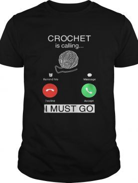 Crochet Is Calling I Must Go shirt