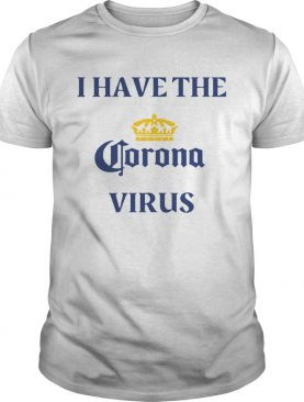 I Have The Coronavirus shirt
