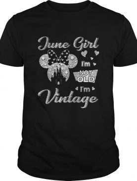 June girl Im not old Im vintage shirt
