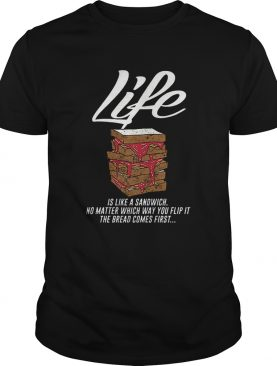 Life is like a sandwich no matter which way you flip it shirt