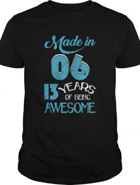 Made In 06 13 Years Of Being Awesome shirt