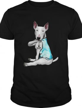 Miniature Bull Terrier Tattoos I Love Mom shirt
