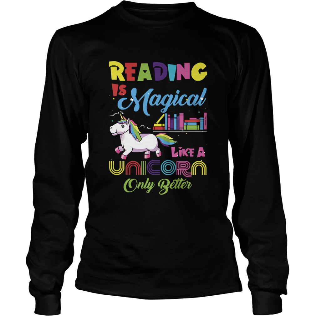 Reading Is Magical Like A Unicorn Only Better LongSleeve
