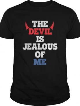 The Devil Is Jealous Of Me shirt