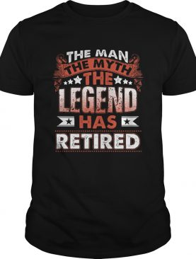 The Man Myth Legend Has Retired Retirement Funny shirt