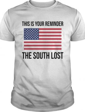 This Is Your Reminder The South Lost shirt