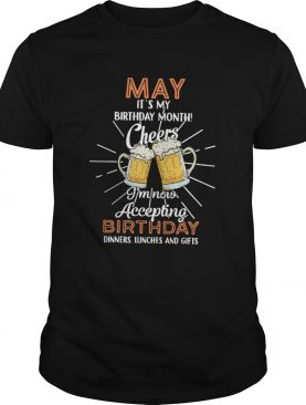 May it's my birthday month cheers I'm now accepting birthday dinners lunches and gifts shirt
