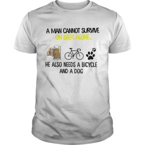 A Man Cannot Survive On Beer Alone He Also Needs Cycling And A Dog shirt