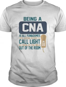 Being a CNA is all fungames until someone presses the call light shirt