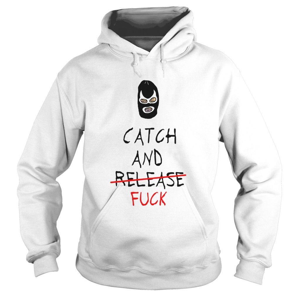 Catch And Fuck Hoodie
