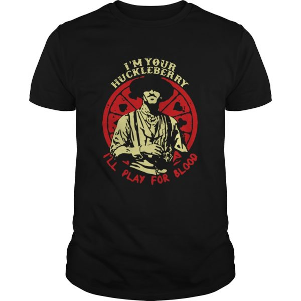Doc Holliday Im Your Huckleberry Ill Play For Blood shirt