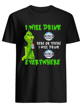 Grinch I will drink Busch Light here or there I will drink Busch Light everywhere shirt