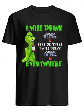 Grinch I will drink Michelob Ultra here or there I will drink Michelob Ultra everywhere shirt