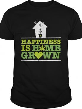 Happiness Is Homegrown shirt