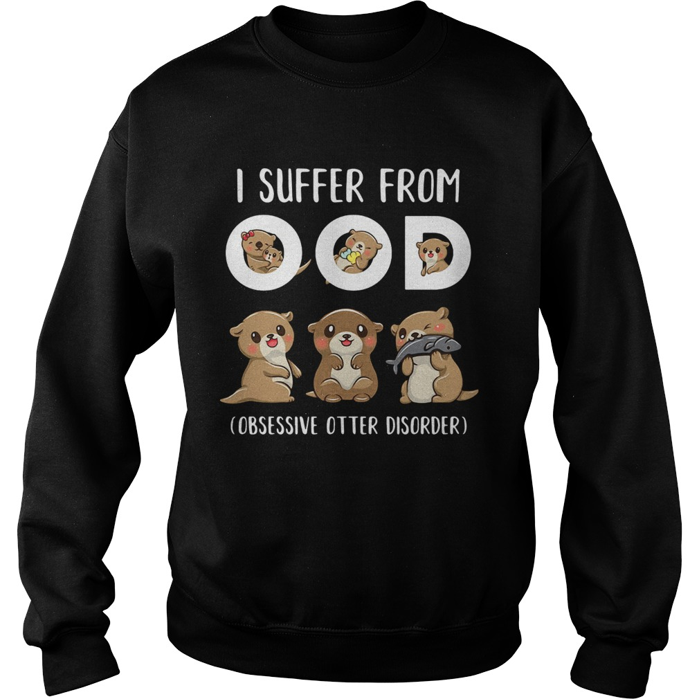 I Suffer From Ood Obsessive Otter Disorder Sweatshirt