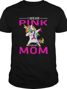 I Wear Pink For My Mom Breast Cancer Awareness Unicorn shirt