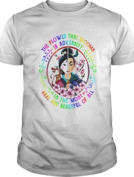 Mulan The The Flower That Blooms In Adversity Is The Most Rare And Beautiful Of All shirt