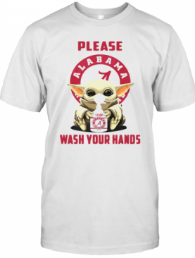 Please Alabama Crimson Tide Soap Wash Your Hands Baby Yoda Covid 19 T-Shirt