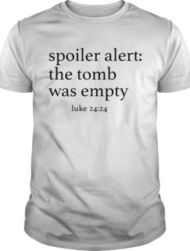 Spoiler alert the tomb was empty shirt