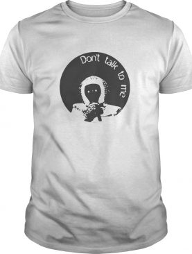 The Astronaut Dont Talk To Me shirt