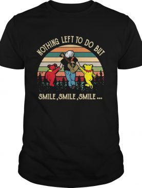 Vintage Nothing Left To Do But Smile Smile Smile shirt